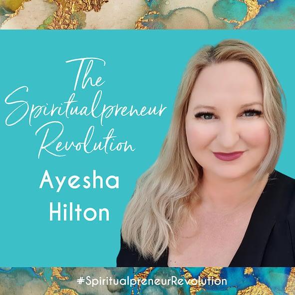 Ayesha Hilton - The Spiritualpreneur Revolution Podcast